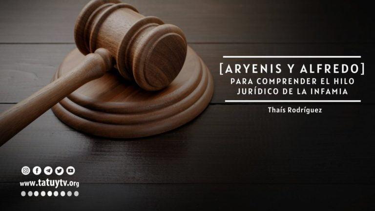 [ARYENIS Y ALFREDO] Para comprender el hilo jurídico de la infamia