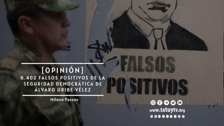 [OPINIÓN] 6.402 Falsos Positivos de la Seguridad Democrática de Álvaro Uribe Vélez