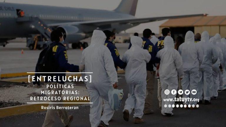 [ENTRELUCHAS] Políticas migratorias: retroceso regional