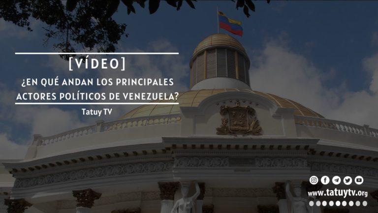 [VÍDEO] ¿En qué andan los principales actores políticos de Venezuela?