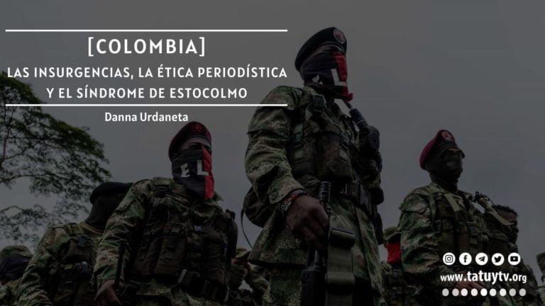 [COLOMBIA] Las insurgencias, la ética periodística y el síndrome de Estocolmo