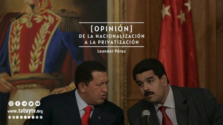 [OPINIÓN] De la nacionalización a la privatización