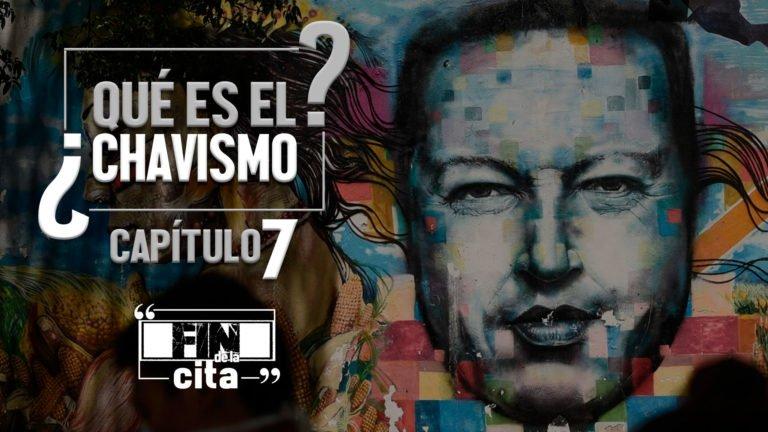 [FIN DE LA CITA] ¿Qué es el Chavismo? Capítulo VII