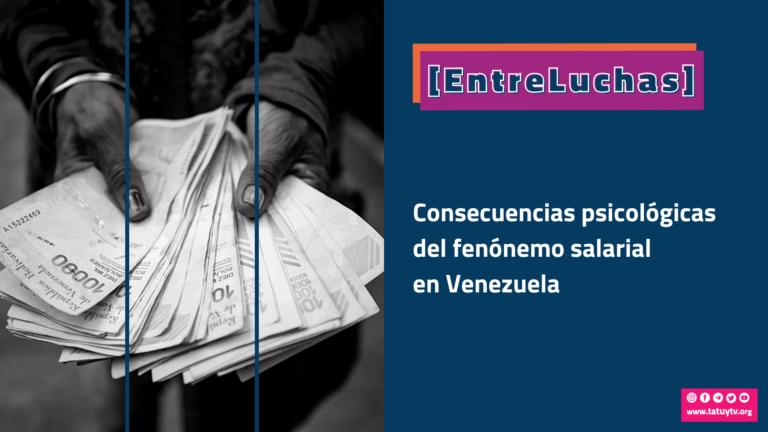 [ENTRELUCHAS] Consecuencias psicológicas del fenómeno salarial en Venezuela