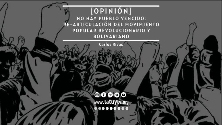 [OPINIÓN] No hay pueblo vencido: Re-articulación del movimiento popular revolucionario y Bolivariano