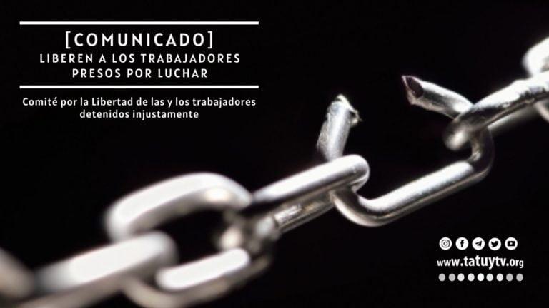 [COMUNICADO] Liberen a los trabajadores presos por luchar