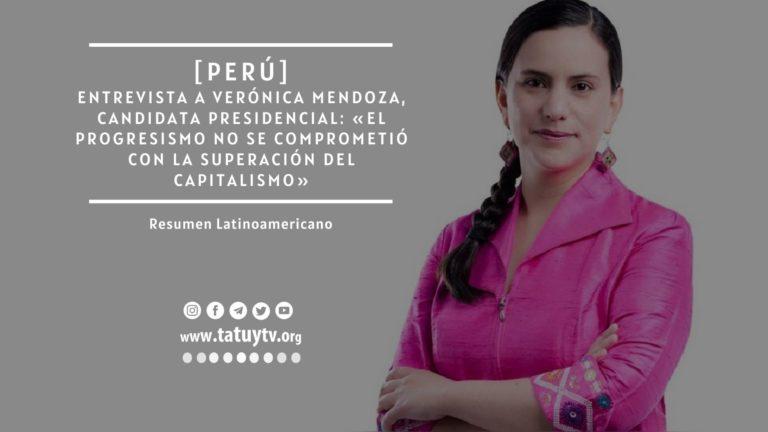 [PERÚ] Entrevista a Verónica Mendoza, candidata presidencial: «El progresismo no se comprometió con la superación del capitalismo»