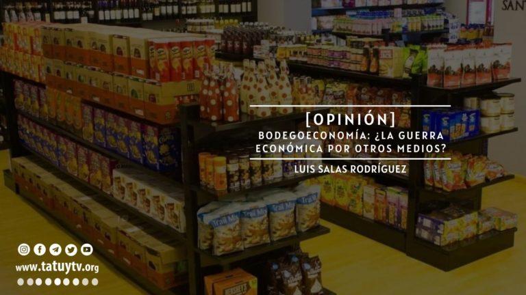 [OPINIÓN] Bodegoeconomía: ¿La guerra económica por otros medios?