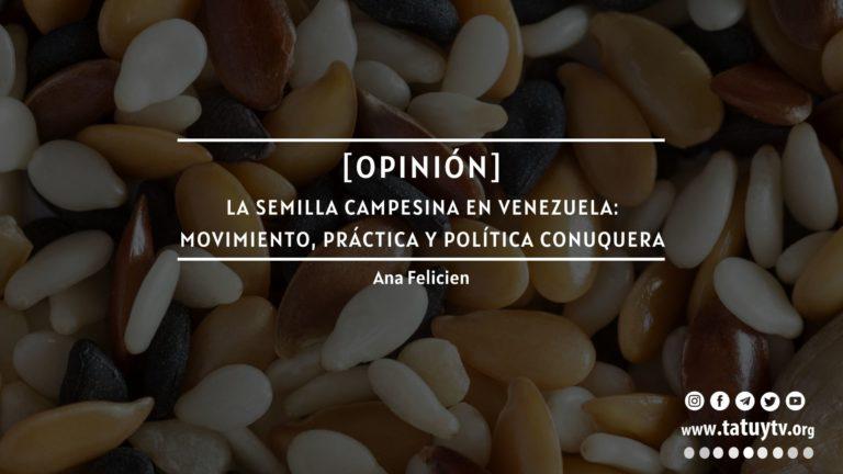 [OPINIÓN] La semilla campesina en Venezuela: movimiento, práctica y política conuquera
