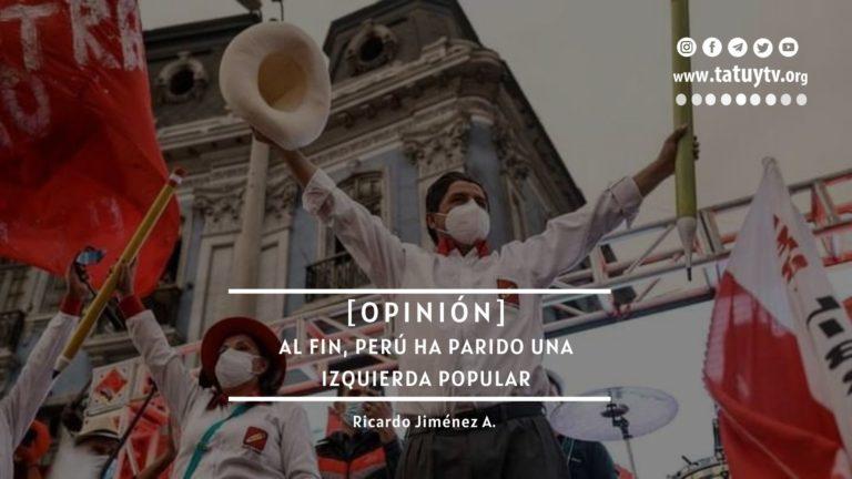 [OPINIÓN] Al fin, Perú ha parido una izquierda popular