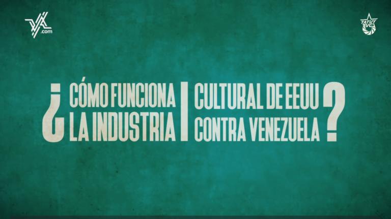 [VÍDEO] ¿Cómo funciona la industria cultural de EEUU contra Venezuela?