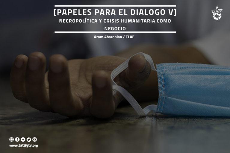[OPINIÓN] Papeles para el diálogo V: Necropolítica y crisis humanitaria como negocio