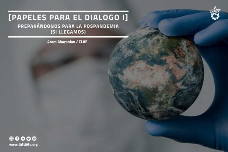 [OPINIÓN] Papeles para el diálogo I: Preparándonos para la pospandemia (si llegamos)