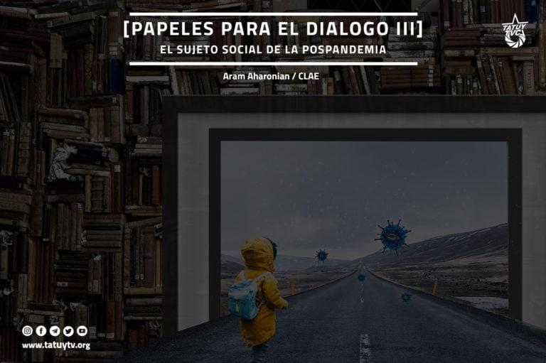 [OPINIÓN] Papeles para el diálogo III: El sujeto social de la pospandemia