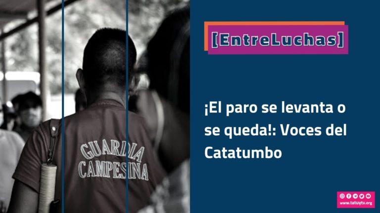 [ENTRELUCHAS] ¡El paro se levanta o se queda!: Voces del Catatumbo
