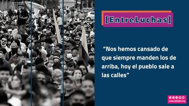 """[EntreLuchas] """"Nos hemos cansado de que siempre manden los de arriba, hoy el pueblo sale a las calles"""""""