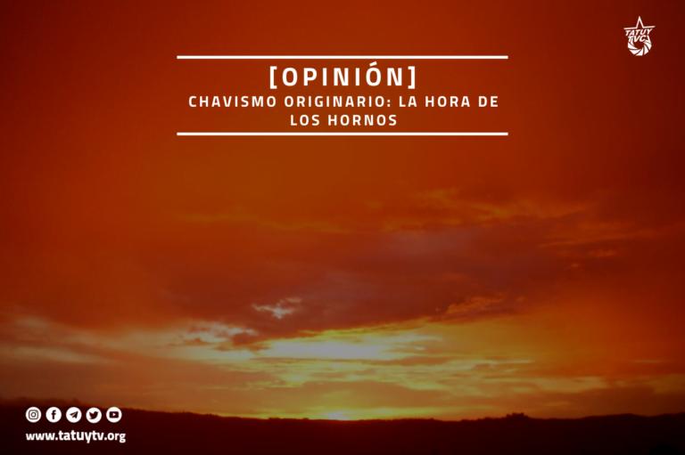 [OPINIÓN] Chavismo Originario: La hora de los hornos