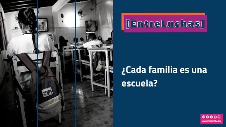 [ENTRELUCHAS] ¿Cada familia una escuela?