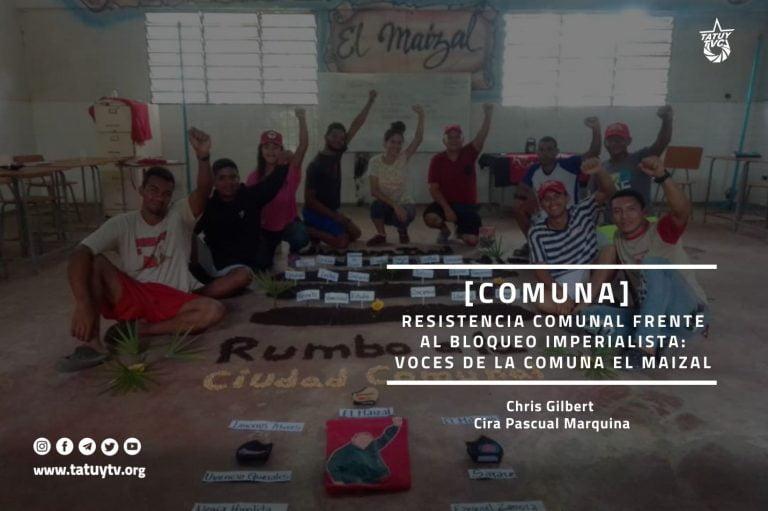 [COMUNA] Resistencia comunal frente al bloqueo imperialista: Voces de la Comuna El Maizal